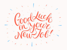 Good Luck In Your New Job. Vector Lettering.