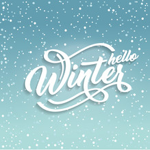 Hello Winter Handlettering Inscription. White Text On Green Blue Background With Snow. Winter Logos And Emblems For Invitation, Greeting Card, Prints And Posters. Calligraphic Design.
