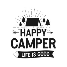 Happy Camper Life Is Good - Outdoors Adventure Badge With Tent, Trees, Sunbursts Symbols. Nice For Camping Enthusiasts, For T-shirt, Mug Gift Other Prints. Stock Vector Isolated On White