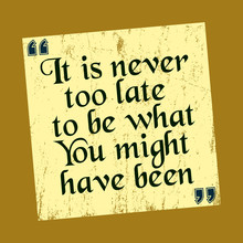 It Is Never Too Late To Be What You Might Have Been Vintage Notice Vector Positive Concept Illustration