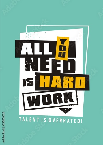 All you need is hard work, talent is overrated. Motivational message design with creative playful typography. Vector illustration.