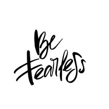 Be Fearless Calligraphy Incription. Modern Brush Calligraphy.