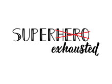 Super Exhausted. Funny Lettering. Ink Illustration. Modern Brush Calligraphy. Isolated On White Background.