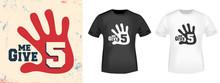 Give Me 5 T Shirt Print Stamp....