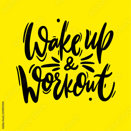 Foto auf Leinwand Positive Typography Wake up and workout hand drawn vector lettering. Modern brush calligraphy. Isolated on yellow background.