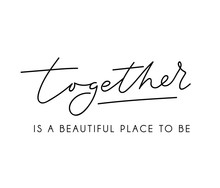 Together Is A Beautiful Place To Be Inspirational Lettering Poster For Wedding, Greeting Cards Etc. Vector Motivational Card