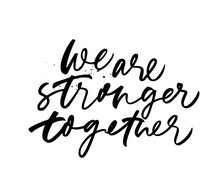 We Are Stronger Together Phrase. Vector Hand Drawn Brush Style Modern Calligraphy.