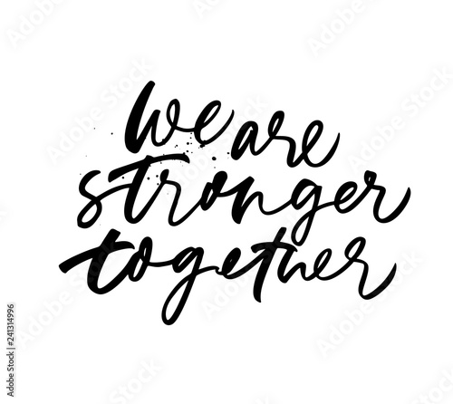 Foto op Aluminium Positive Typography We are stronger together phrase. Vector hand drawn brush style modern calligraphy.
