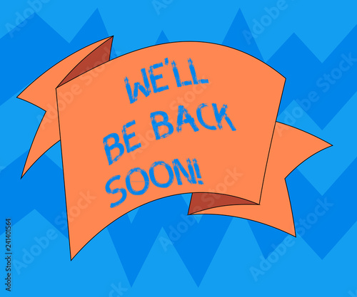 Photo  Text sign showing We Ll Be Back Soon