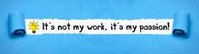 It´s Not My Work, It´s My Pa...
