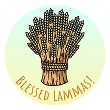Blessed Lammas. Sheaf Of Wheat...