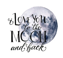 Watercolor Moon Card For Valentine's Day. Hand Drawn Blue Moon And I Love You To The Moon And Back Lettering Isolated On White Background.  Modern Print For Design.