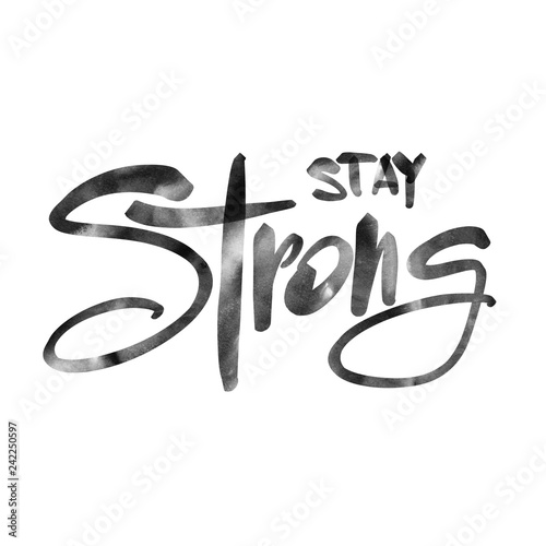 Fotografiet  Stay Strong inscription. Modern brush calligraphy. Calligraphy
