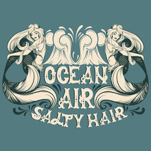 Ocean Air Salty Hair. Vector Quote Typographical Background With Fairy Hand Written Font And Illustration Of Mermaid. Template For Postcard Banner Poster Print For T-shirt.