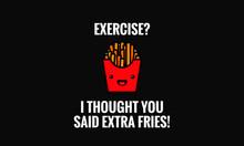 Exercise? I Thought You Said E...