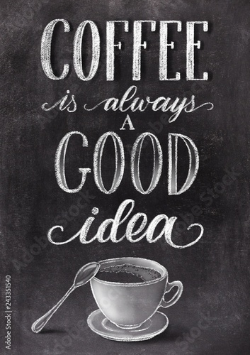 Fototapeta Coffee is always a good idea lettering on black chalkboard background with cup. Han drawn chalk vintage illustration.