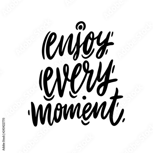 Ingelijste posters Positive Typography Enjoy every moment hand drawn vector lettering phrase. Modern brush calligraphy. Motivation and inspiration quotes.