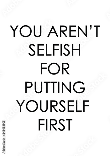 You Arent Selfish For Putting Yourself First Quote Print In Vector