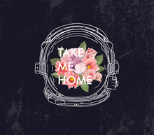 Take Me Home Slogan. White Space Suit With Flower. Typography Graphic Print, Fashion Drawing For T-shirts. Vector Stickers,print, Patches Vintage