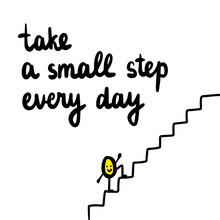 Take A Small Step Every Day Ha...