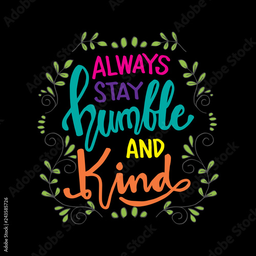 Fototapeta Always stay humble and kind lettering. Inspirational quote.