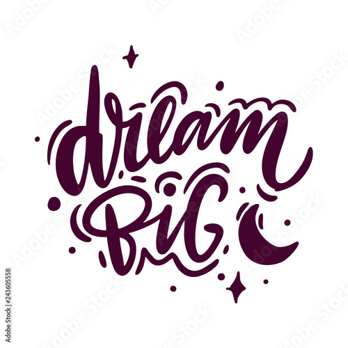 Papiers peints Positive Typography Dream Big hand drawn vector lettering. Isolated on white background.