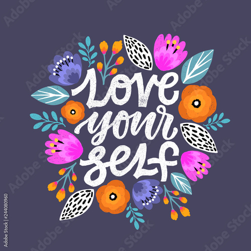 Modern Brush Calligraphy, Love yourself Hand Lettering Quote.Woman motivational slogan. Inscription for t shirts, posters, cards. Floral digital sketch style design.