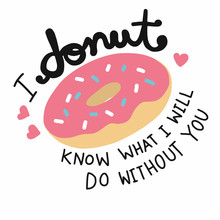I Donut Know What I Will Do Without You Cute Cartoon Doodle Lettering Vector Illustration