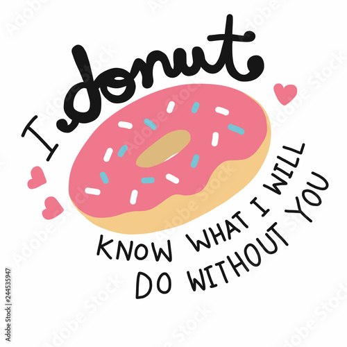 Fototapeta  I donut know what I will do without you cute cartoon doodle lettering vector ill