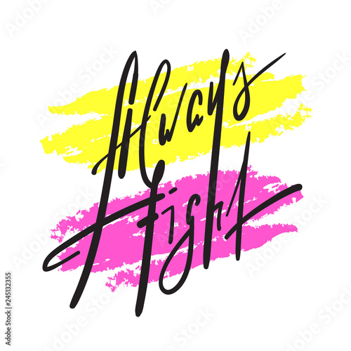 Платно  Always fight - simple inspire and motivational quote