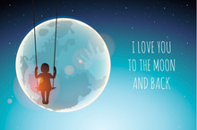 Silhouette Of Little Girl On A Swing Against The Full Moon. I Love You To The Moon And Back, Vector Illustration.