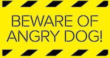 Beware Of Angry Dog Warning Sign