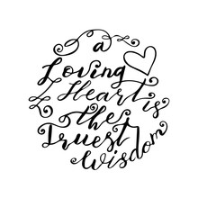Hand Lettering Quote A Loving Heart Is The Truest Wisdom