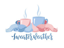 Two Mugs In Scarf. Cozy Composition Of 2 Cups With Lettering Sweater Weather. Mugs Wrapped In Knitted Warm Scarf. Warming Atmosphere For Hanging Out.Flat Cartoon Style Illustration On White Background