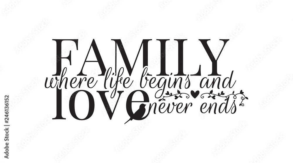 Fototapeta Family where life begins, and love never ends, Wall Decals, Wording Design, Art Decor, isolated on white background