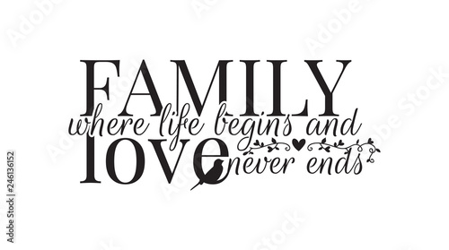 Fotografie, Obraz  Family where life begins, and love never ends, Wall Decals, Wording Design, Art