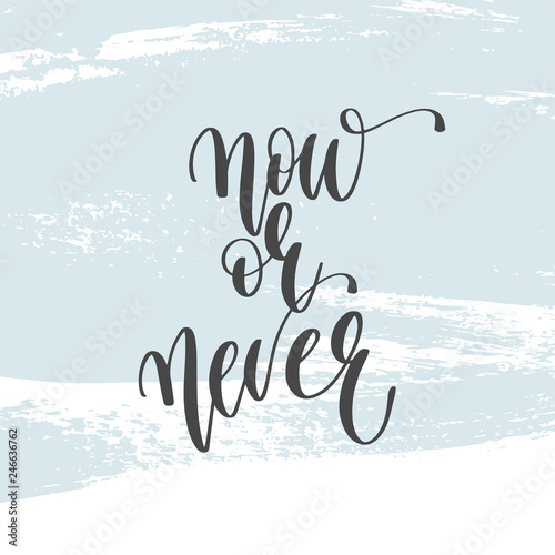 Fotografie, Obraz  now or never - hand lettering inscription text, motivation and inspiration posit