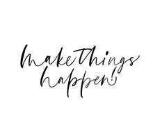 Make Things Happen Phrase. Modern Vector Brush Calligraphy.