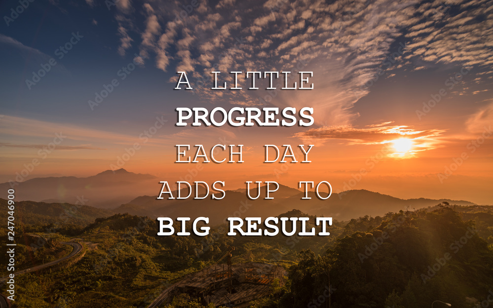 Motivational and inspirational quote - A little progress each day adds up to big result.