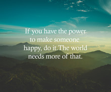 """Inspirational Life Quote With Phrase """"If You Have The Power To Make Someone Happy, Do It. The World Needs More Of That."""" With Mountain Background Retro Style."""