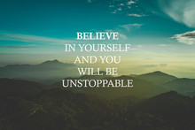 """Inspirational Life Quote With Phrase """"believe In Yourself And You Will Be Unstoppable"""" With Mountain Background Retro Style."""