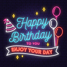 Happy Birthday To You. Enjoy Your Day Neon Sign. Stamp, Badge, Sticker With Bunch Of Balloons And Birthday Hat. Vector. Neon Design For Birthday Celebration Emblem. Night Neon Signboard.