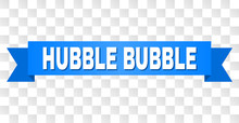 HUBBLE BUBBLE Text On A Ribbon...