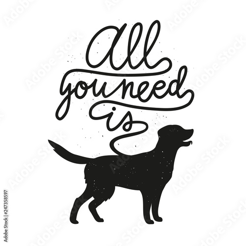 Vector illustration with retriever silhouette and lettering text - all you need is Wallpaper Mural