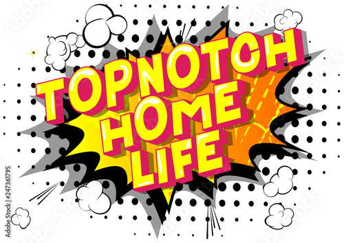 Staande foto Retro sign Topnotch Home Life - Vector illustrated comic book style phrase on abstract background.