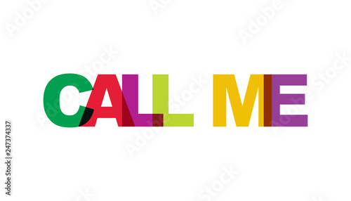 Call me, phrase overlap color no transparency. Concept of simple text for typography poster, sticker design, apparel print, greeting card or postcard. Graphic slogan isolated on white background.