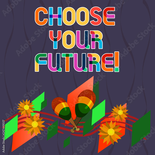 Photo  Word writing text Choose Your Future