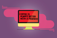 Word Writing Text Coffee Is Always Better With A Friends. Business Concept For Meeting With Beloved Ones To Enjoy Mounted Computer Monitor Blank Reflected Screen On Abstract Background