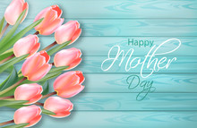 Happy Mother Day Tulip Flowers Bouquet Vector Realistic. Spring Summer Season Card 3d Illustrations On Blue Wooden Background . Delicate Holiday Templates