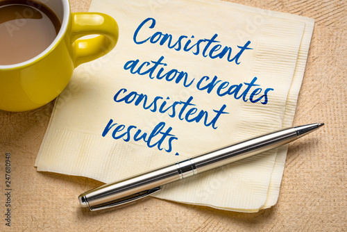 Consistent action creates results